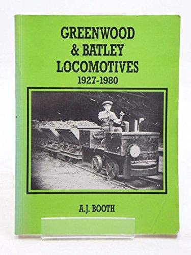 9780901096531: GREENWOOD AND BATLEY LOCOMOTIVES 1927-1980.