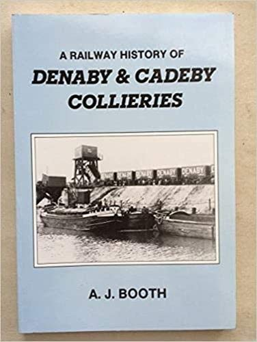 A Railway History of Denaby and Cadeby Collieries: A.J. Booth, Industrial Railway Society