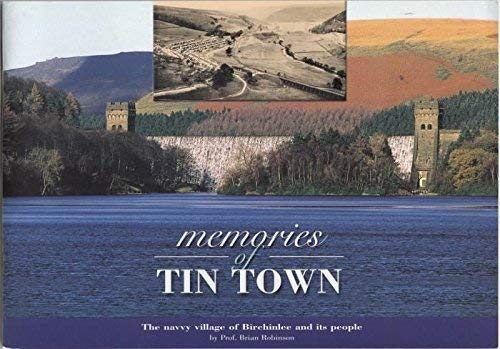 Memories of Tin Town: The Navvy Village of Birchinlee and Its People (0901100404) by Robinson, Brian