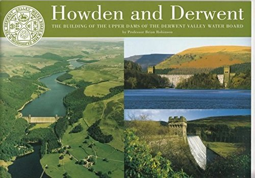 Howden and Derwent: The Building of the Upper Dams of the Derwent Valley Water Board (0901100498) by Robinson, Brian