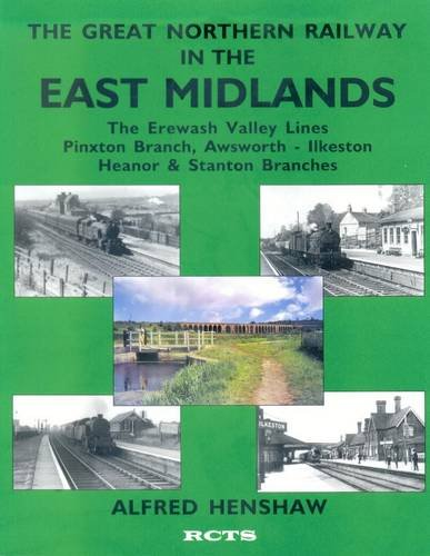 9780901115881: The Great Northern Railway in the East Midlands: Erewash Valley Lines, Pinxton Branch, Awsworth - Ilkeston, Heanor and Stanton Branches (Pt. 3)