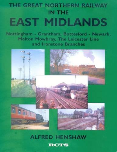 9780901115928: The Great Northern Railway in the East Midlands: Nottingham-Grantham, Bottesford-Newark, Melton Mowbray, the Leicester Line and Ironstone Branches
