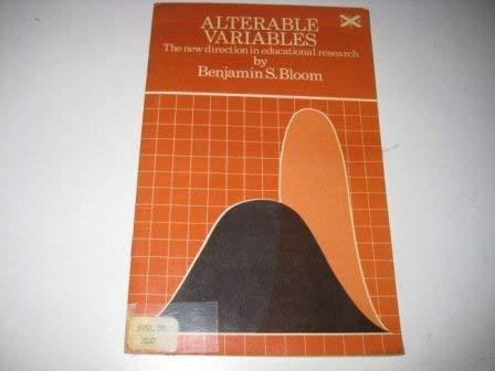 Alterable Variables: The New Direction in Educational: Bloom, Benjamin S.