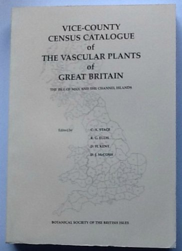 Vice-County Census Catalogue of The Vascular Plants of Great Britain, Isle of Man and Channel Isles...