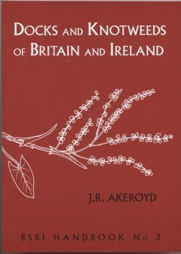 9780901158475: Docks and Knotweeds of Britain and Ireland 2014: A second edition of Docks and Knotweeds of the British Isles by J.E. Lousley and D.H. Kent (BSBI Handbook)