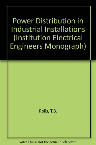 Power distribution in industrial installations (I.E.E. monograph: Rolls, Thomas Burnand