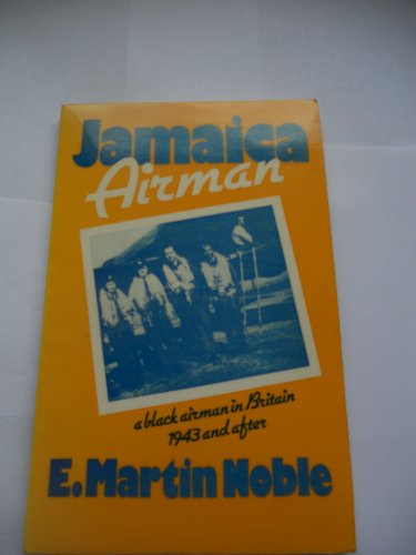 Jamaica Airman: A Black Man in Britain, 1943 and After: Noble, E.Martin