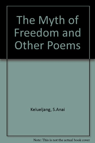 The Myth of Freedom, and Other Poems: Kelueljang, S.Anai