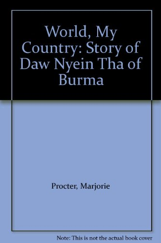 9780901269232: World, My Country: Story of Daw Nyein Tha of Burma