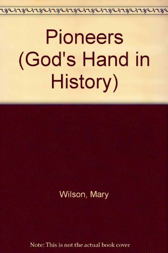 Pioneers (God's Hand in History) (0901269875) by Mary Wilson