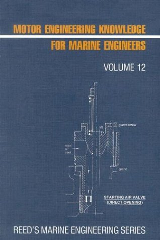 Motor Engineering Knowledge for Marine Engineers (Reed's: Thomas D. Morton;
