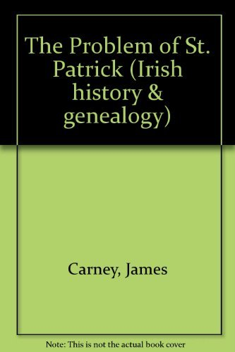 The Problem of St. Patrick (Irish history & genealogy): Carney, James