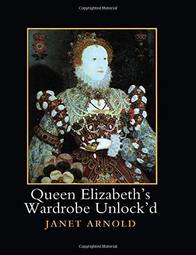 Queen Elizabeth's Wardrobe Unlock'd (0901286206) by Janet Arnold