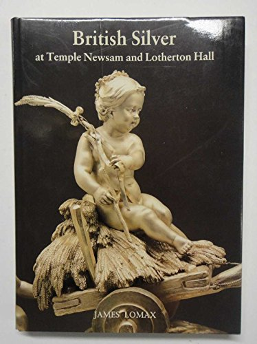 British Silver at Temple Newsam House and Lotherton Hall: James Lomax
