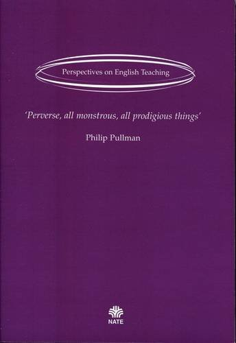 Perverse, All Monstrous, All Prodigious Things (9780901291899) by Philip Pullman