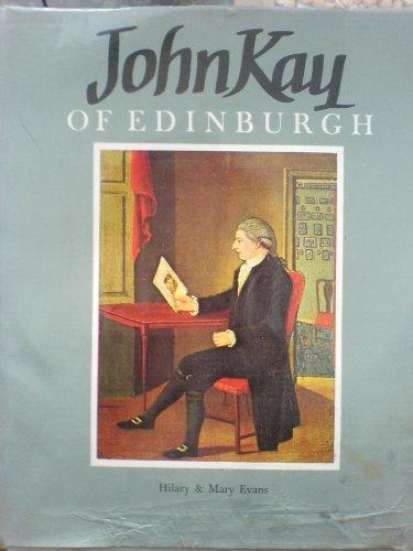 John Kay of Edinburgh: Barber, Miniaturist and Social Commentator.: Evans, Hilary & Mary