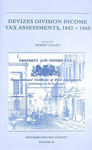 Devizes Division Income Tax Assessments, 1842-1860 (Wiltshire Record Society; Volume 55): Colley, ...