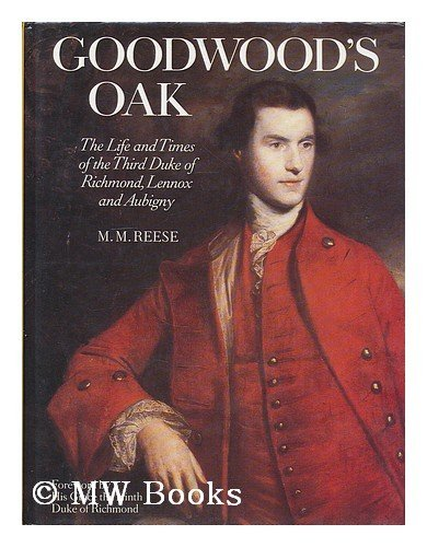 Goodwood's Oak: Life and Times of the Third Duke of Richmond and Lennox: Reese, M.M.