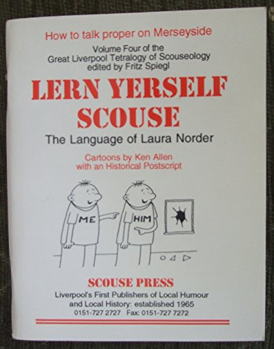 Lern Yerself Scouse: The Language of Laura Norder v. 4 (0901367311) by Spiegl, Fritz