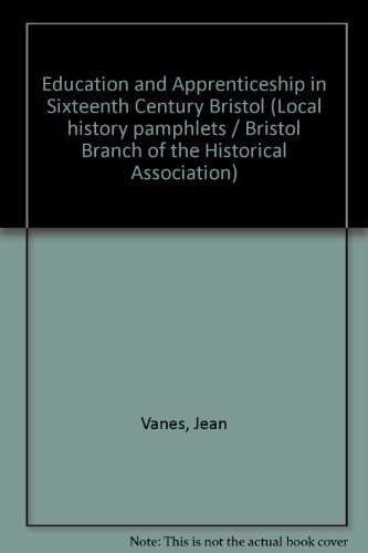 EDUCATION AND APPRENTICESHIP IN SIXTEENTH CENTURY BRISTOL Local History Pamphlets / Bristol ...