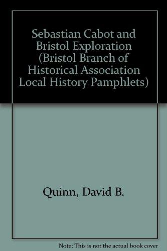 9780901388650: Sebastian Cabot and Bristol Exploration (Bristol Branch of Historical Association Local History Pamphlets)