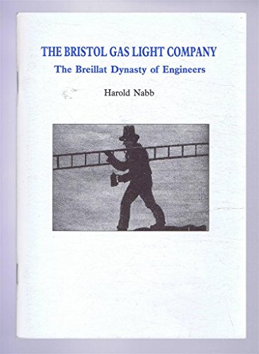 9780901388674: The Bristol Gas Light Company: The Breillat Dynasty of Engineers