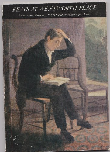 Keats at Wentworth Place: Poems Written December 1818 to September 1820;: Keats, John