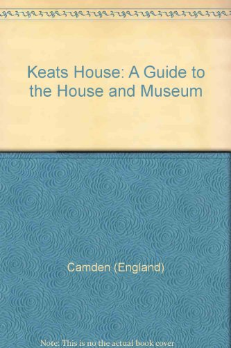 Keats House: A Guide to the House: Camden (England)