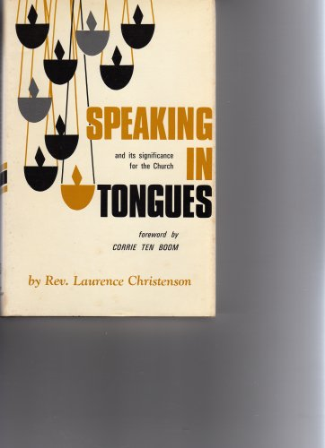 Speaking In Tongues and It's Significance for the Church: Christenson, L