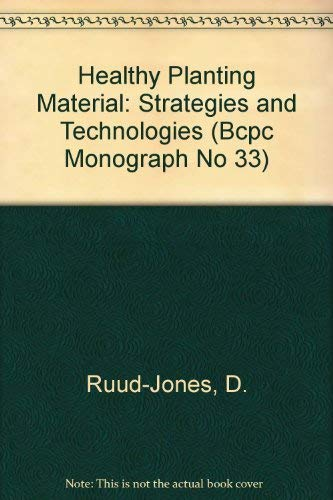 Healthy Planting Material: Strategies and Technologies (Bcpc Monograph No 33)