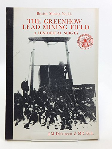 The Greenhow Lead Mining Field: A Historical Survey (British Mining No 21.)