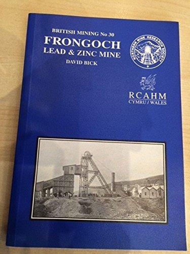 Frongoch Lead and Zinc Mine (British Mining): Bick, David E.
