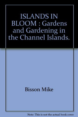 9780901459145: ISLANDS IN BLOOM : Gardens and Gardening in the Channel Islands.