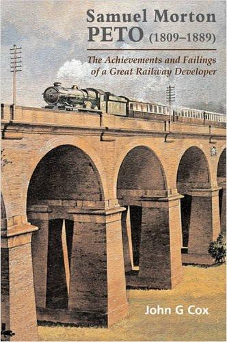9780901461568: Samuel Moreton Peto (1809-1889): The Achievements and Failings of a Great Railway Developer