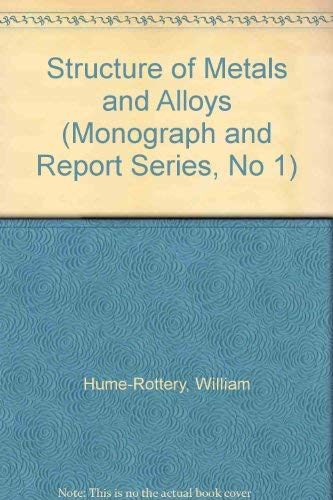 9780901462381: The Structure of Metals and Alloys (Monograph and Report Series, No 1)