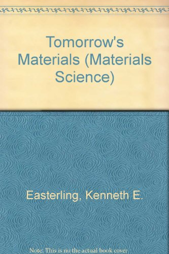 Tomorrow's Materials (Materials Science): Easterling, Kenneth E.