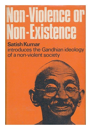 Non-violence or non-existence: Satish Kumar introduces the Gandhian ideology of non-violent society (0901500038) by Satish Kumar