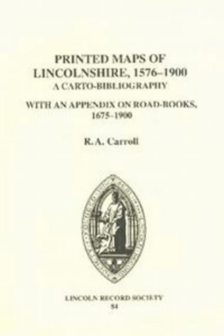 PRINTED MAPS OF LINCOLNSHIRE, 1576-1900, A Carto-Bibliography. With an Appendix on Road-Books, 16...