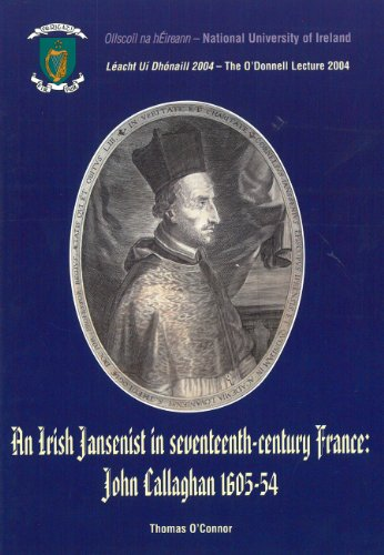 9780901510518: An Irish Jansenist in seventeenth-century France: John Callaghan 1605-54: The O'Donnell Lecture 2004 (NUI O'Donnell Lecture)