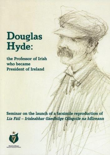 Douglas Hyde: The Professor of Irish Who