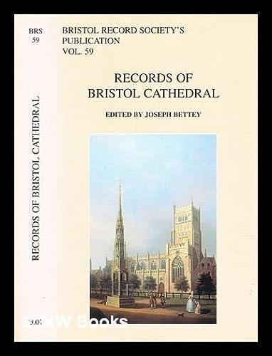 Records of Bristol Cathedral.( Vol.59 ): Ed. Joseph Bettey