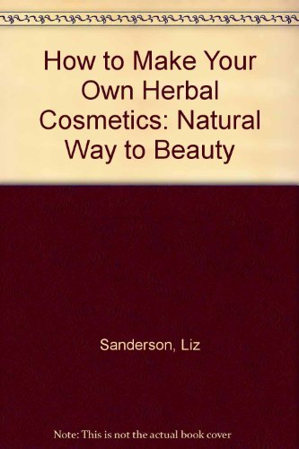 9780901539649: How to Make Your Own Herbal Cosmetics: Natural Way to Beauty