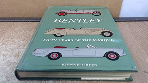 Bentley: Fifty Years of the Marque: Green, Johnnie