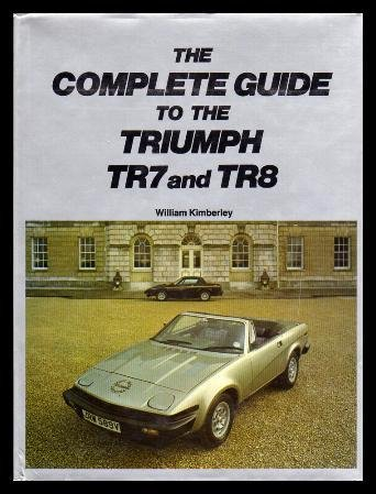 The Complete Guide To Triumph Tr7 And Tr8 By Kimberly William