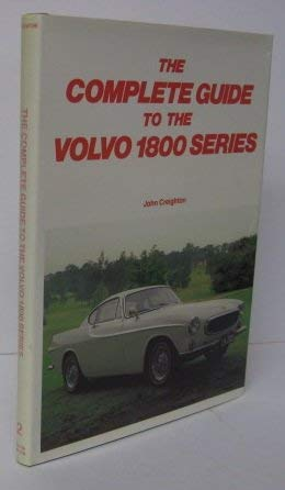 Complete Guide to the Volvo 1800 Series: Creighton, John