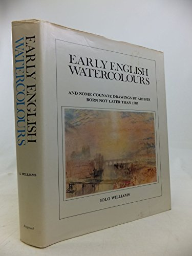 Early English Watercolours. and Some Cognate Drawings By Artists Born Not Later Than 1785: Williams...