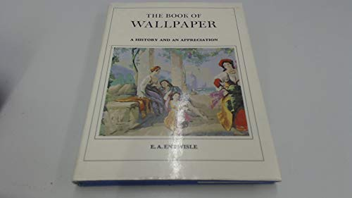 Book of Wallpaper: A History and an Appreciation: Entwisle, E.A.
