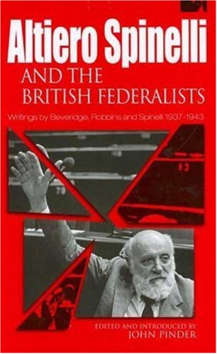 9780901573582: Altiero Spinelli and the British Federalists: Writings by Beveridge, Robbins and Spinelli 1937-1943
