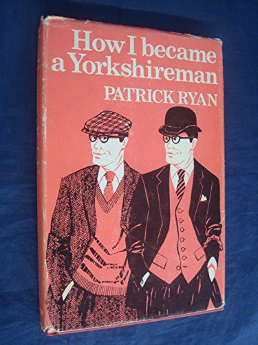 9780901598707: How I Became a Yorkshire Man: A Short Guide to Southern Immigrants