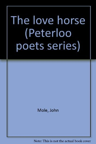 The love horse (Peterloo poets series): John Mole